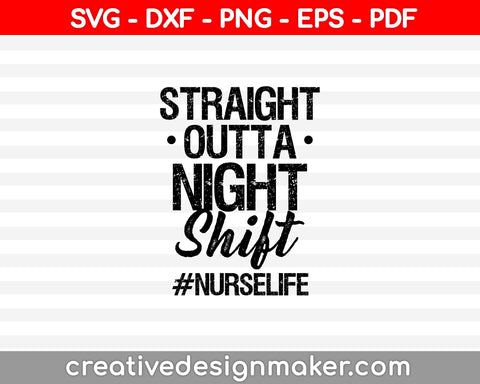 Straight Outta Night Shift Svg Dxf Png Eps Pdf Printable Files