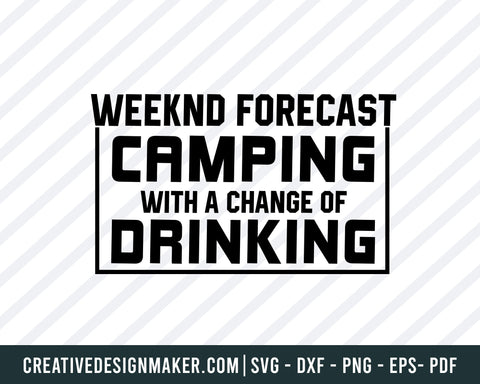 Weeknd Forecast Camping With A Change Of Drinking Svg, Camping Svg Dxf Png Eps Pdf Printable Files