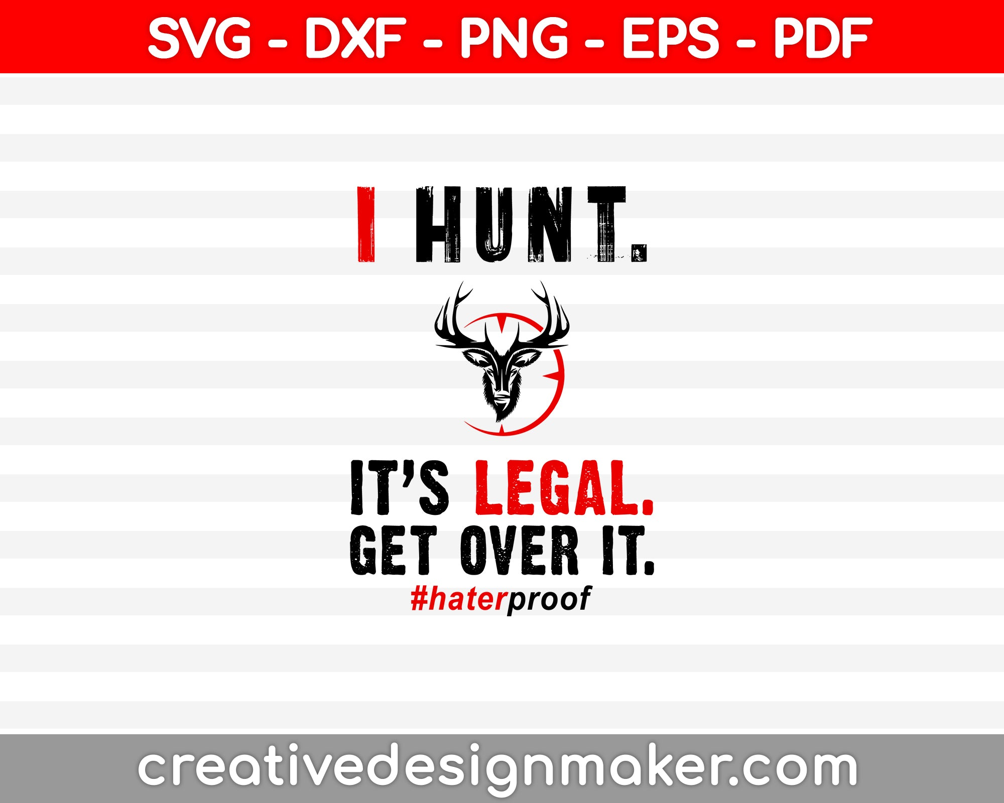 I Hunt. It's Legal. Get Over It. #haterproof SVG PNG Cutting Printable Files