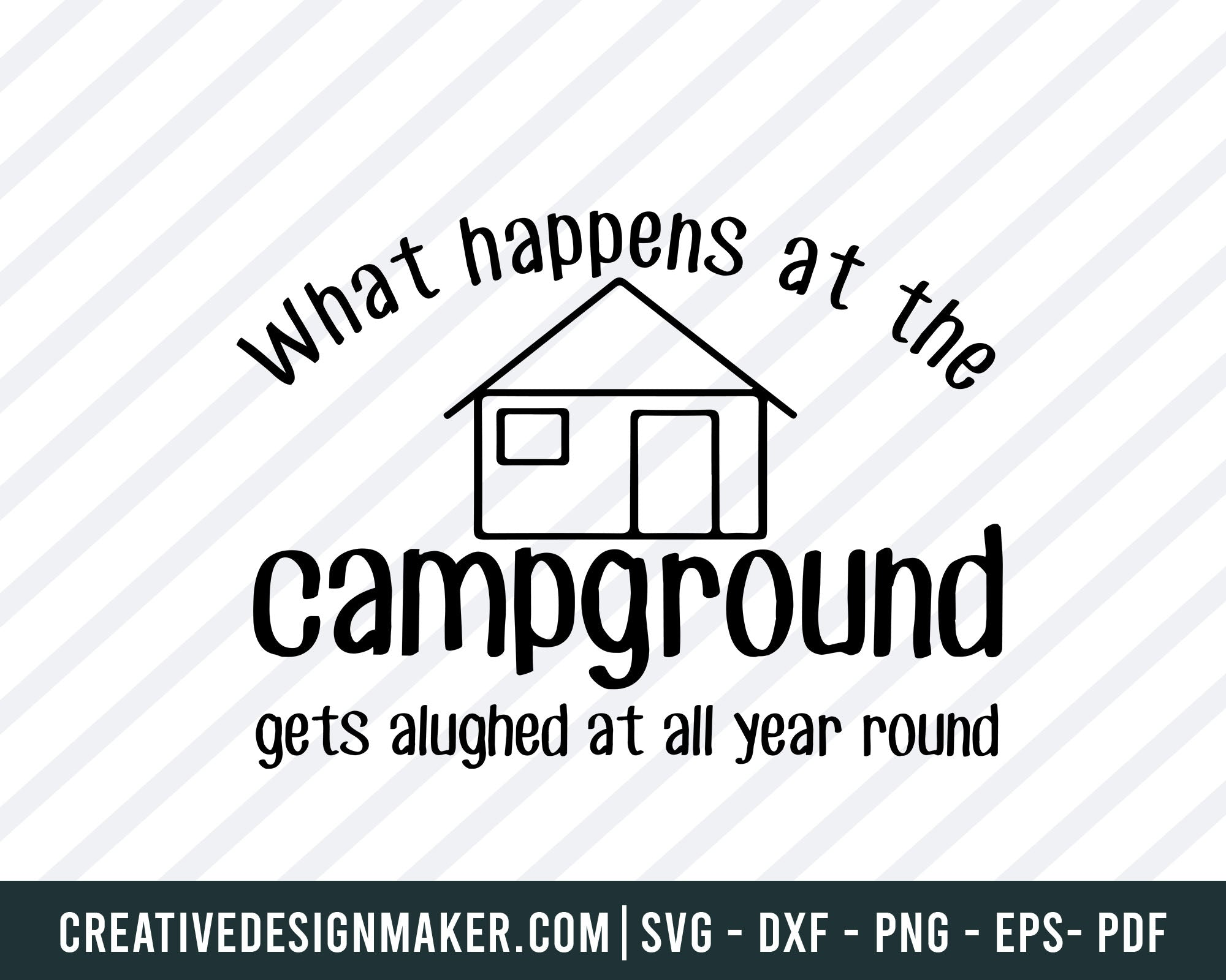 What Happens At The Campground Gets Alughed At All Year Round Svg, Camping  Svg Dxf Png Eps Pdf Printable Files