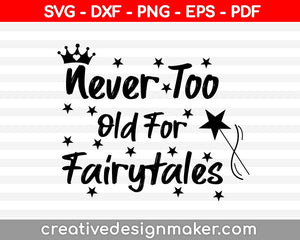 Never Too Old For Fairytales svg dxf png eps pdf File For Cameo And Printable Files