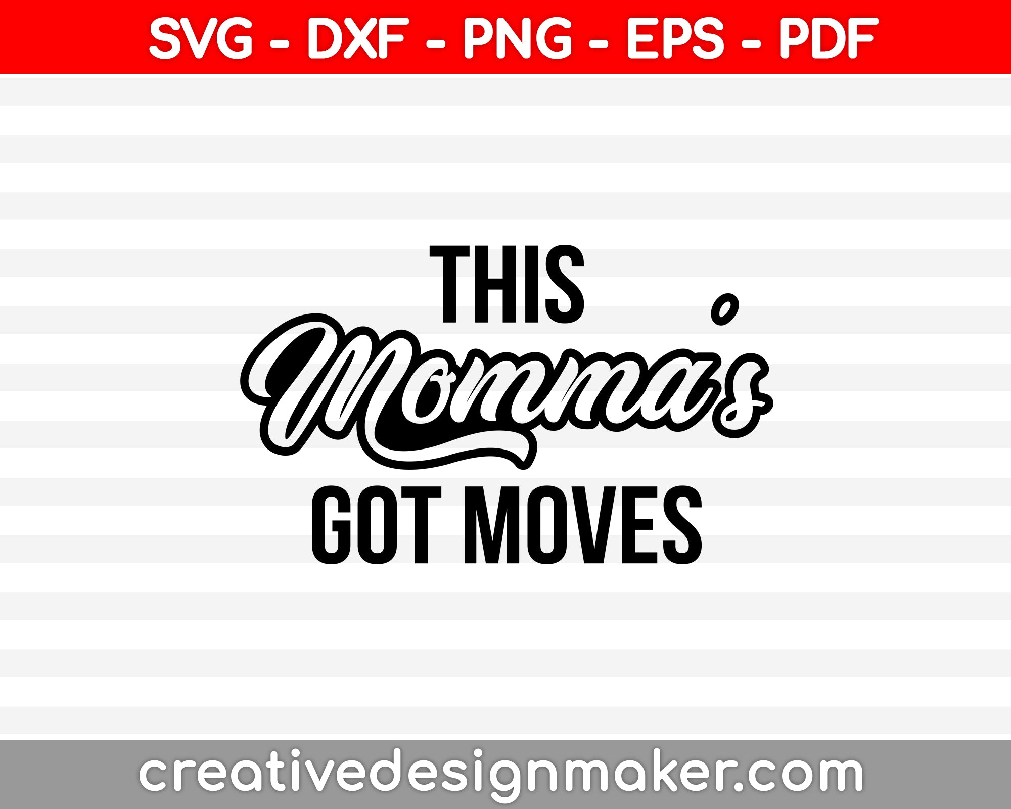 This Momma's Got Moves SVG PNG Cutting Printable Files