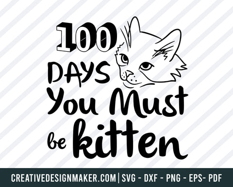 100 Days Must Be Kitten SVG PNG DXF Cut Files, 100 Days of School Shirt, Cat Svg, School Svg, Girl Design, Cute, Kitty, Cricut, Silhouette, Cat Svg Dxf Png Eps Pdf Printable Files