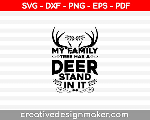 My Family Tree Has A Deer Stand In It SVG PNG Cutting Printable Files