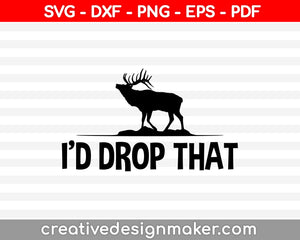 I'd Drop That SVG PNG Cutting Printable Files