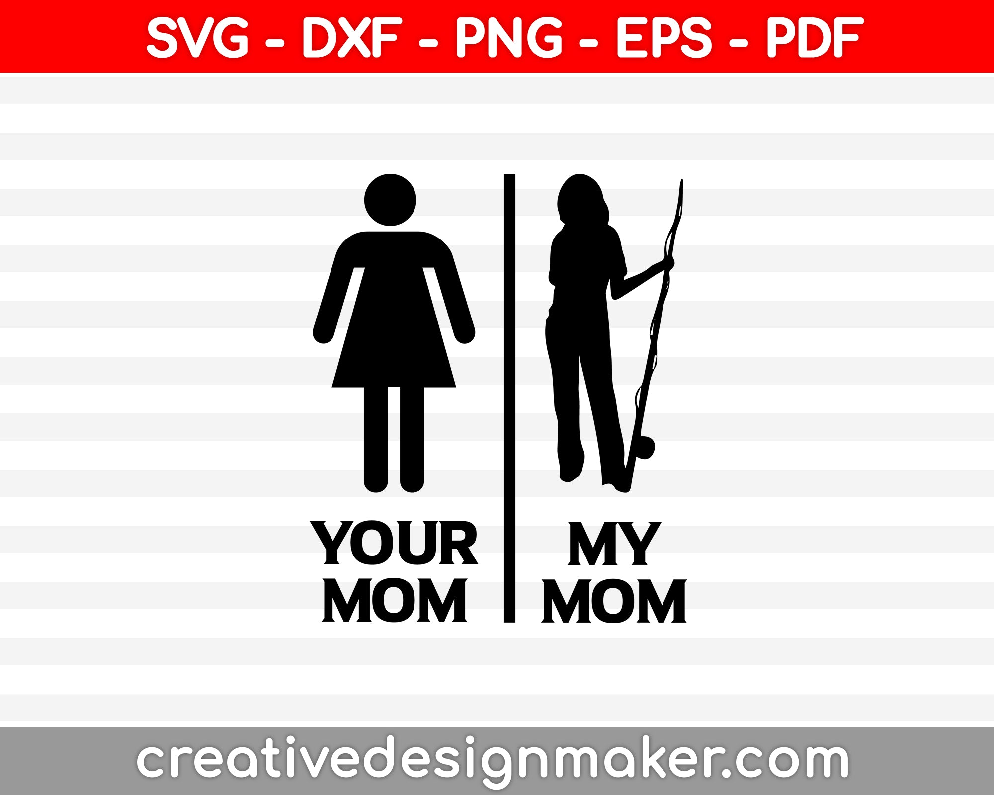 Your Mom My Mom SVG, DXF, PNG, EPS, PDF Printable Files