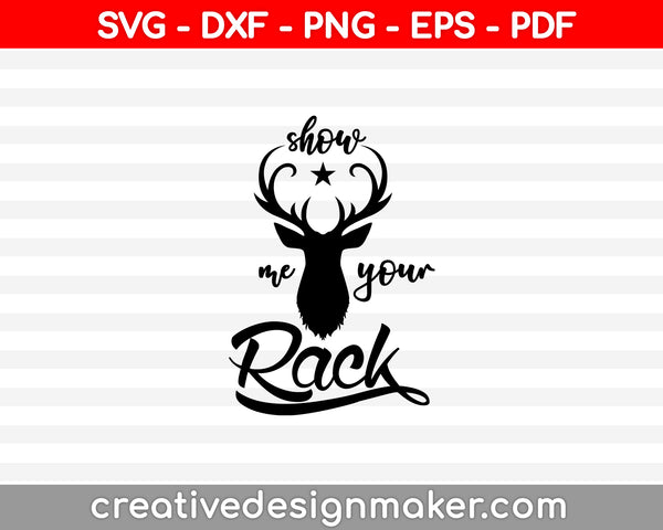 Show Me Your Rack Deer Hunting SVG PNG Cutting Printable Files