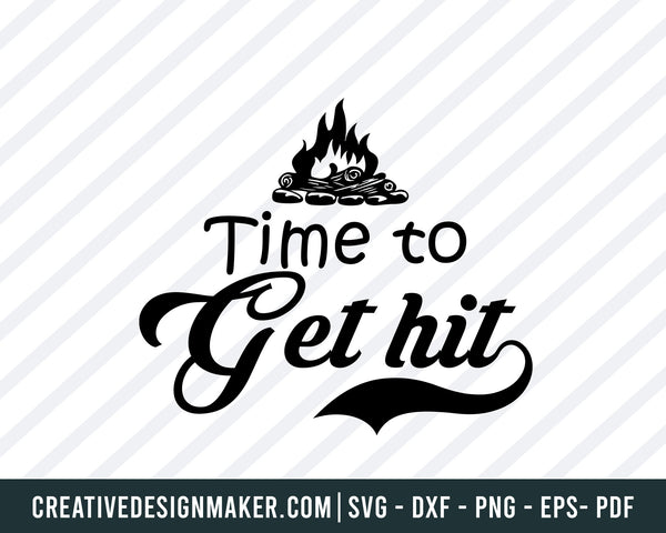 Time To Get Hit! Svg, Camping  Svg Dxf Png Eps Pdf Printable Files