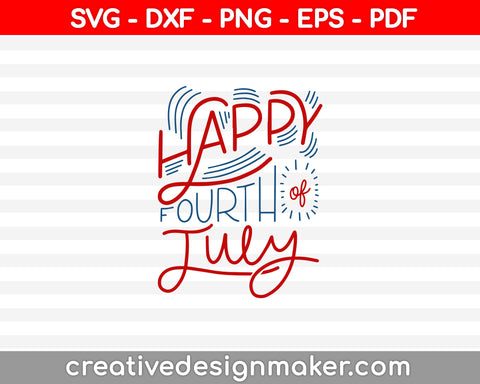 Happy Fourth Of July  SVG PNG Cutting Printable Files