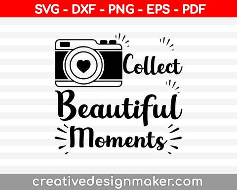 Collect Beautiful Moments SVG, Photography Cut File, Camera Design, Photographer Saying, Inspirational Quote, dxf eps png, Silhouette Cricut, Photography Svg Dxf Png Eps Pdf Printable Files