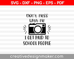 I Shoot People Svg Photography Svg Don't Mess With Me Funny Photography Shirt Camera Svg Files For Cricut And Silhouette Dxf T-Shirt Design, Photography Svg Dxf Png Eps Pdf Printable Files