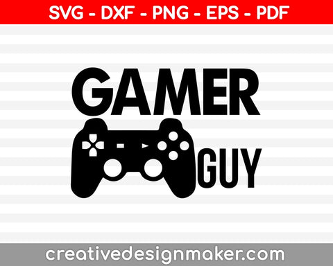Gamer Guy svg, Gamer Svg, Gamer Girl svg, video game Svg Dxf Png Eps Pdf Printable Files