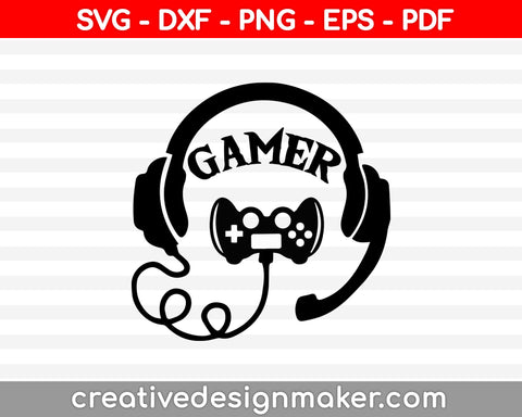 Gamer svg,  Gamer svg design,  Gamer cutting file, video game svg, video game Svg Dxf Png Eps Pdf Printable Files