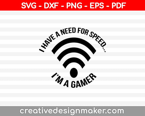 I Have A Need For Speed I'm A Gamer Svg, Game Svg, Svg Design, Video game Svg Dxf Png Eps Pdf Printable Files