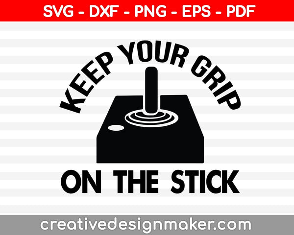 Keep Your Grip On The Stick Svg, Game Svg, Gamer Svg Design, Video Game Svg Dxf Png Eps Pdf Printable Files