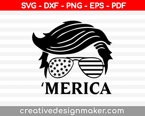 Trump 'Merica,Trump 2020, Trump Hair Style Sunglasses, American Flag Design, svg dxf png eps pdf File For Cameo And Printable Files
