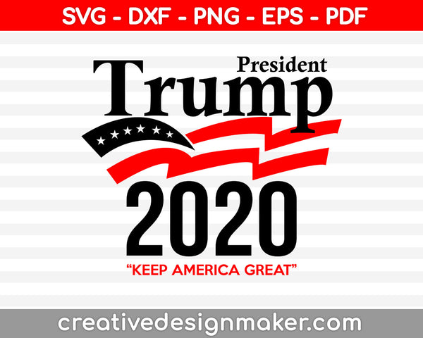 Trump President 2020 ''Keep America Great'' svg dxf png eps pdf File For Cameo And Printable Files