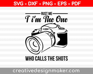 Quote Trust Me I'm the One Who Calls the Shots Digital Design Print Cut High Quality 300 dpi Jpeg Png SVG EPS DXF Formats Instant Download, Photography Svg Dxf Png Eps Pdf Printable Files