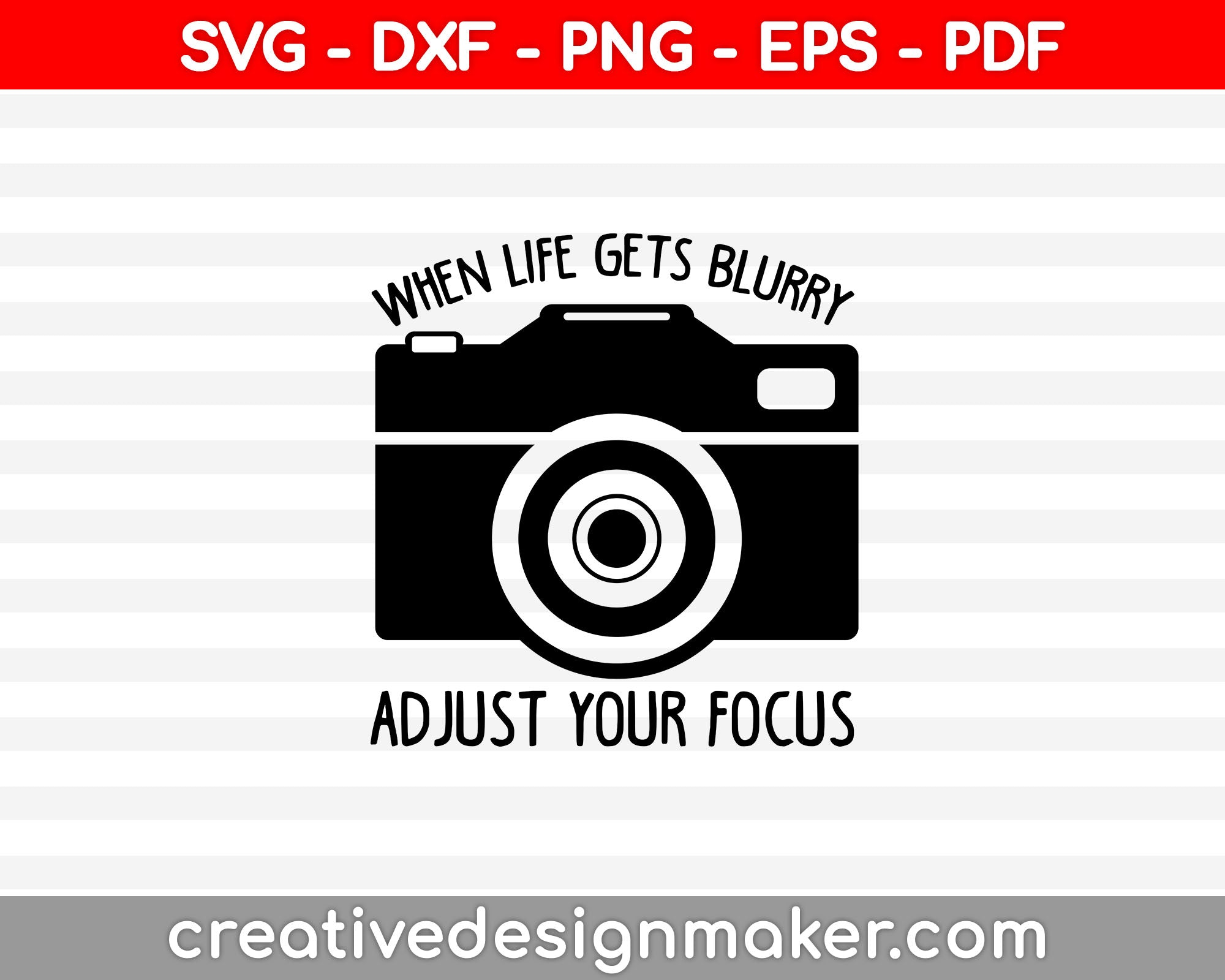 When Life Gets Blurry Adjust Your Focus Svg, Photography Svg Dxf Png Eps Pdf Printable Files