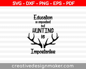 Education is important but HUNTING is Importanter SVG PNG Cutting Printable Files