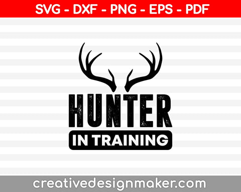 Hunter In Training SVG PNG Cutting Printable Files