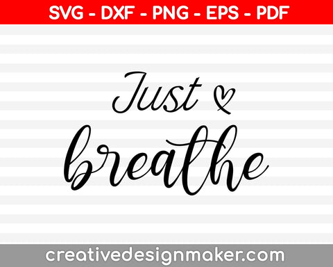 Just breathe SVG PNG Cutting Printable Files