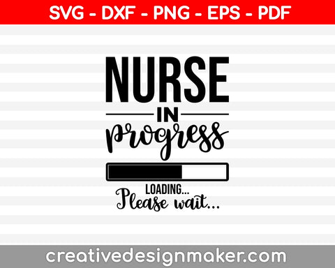 Nurse In Prugress Loading Please Wait Svg Dxf Png Eps Pdf Printable Files