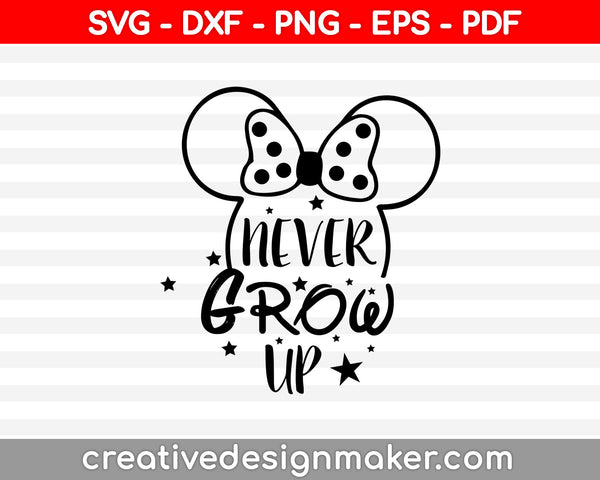 Never Grow Up svg dxf png eps pdf File For Cameo And Printable Files