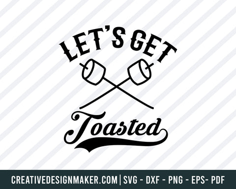Let's Get Toasted Camping Svg, Camping Svg Dxf Png Eps Pdf Printable Files