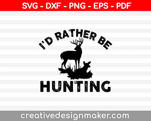 I'd Rather Be Hunting SVG PNG Cutting Printable Files