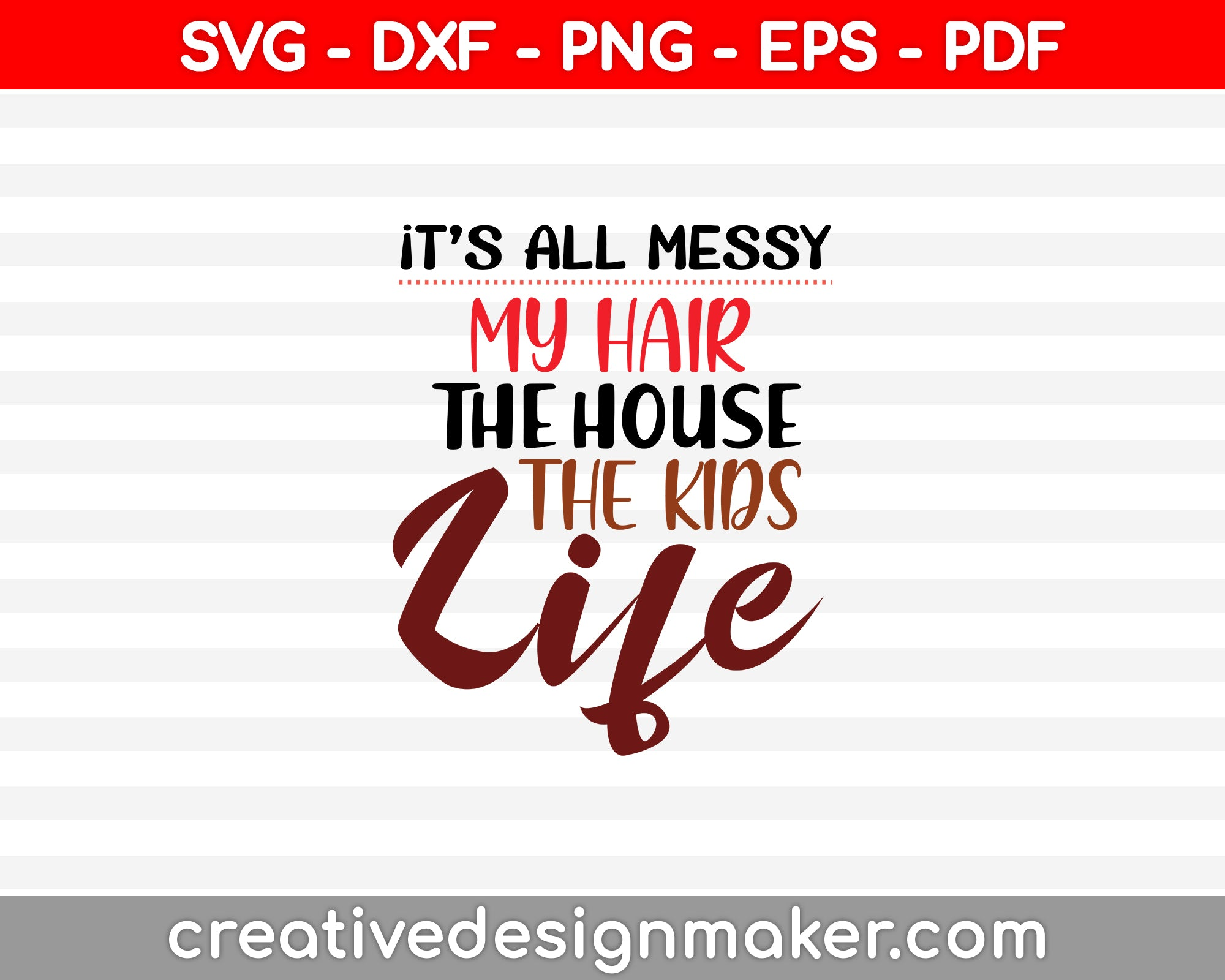It's All Messy Funny Mom SVG PNG Cutting Printable Files
