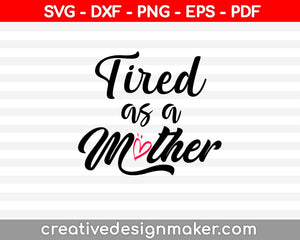 Tired As A Mother SVG PNG Cutting Printable Files