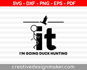 It I'm Going Duck Hunting SVG PNG Cutting Printable Files