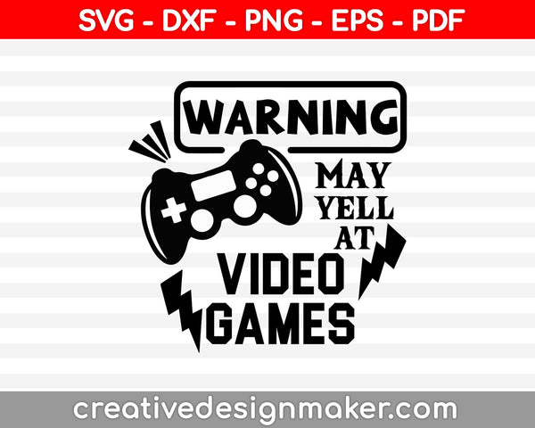 Warning may yell at video games svg, gamer digtal art instant download, Video Game Svg Dxf Png Eps Pdf Printable Files