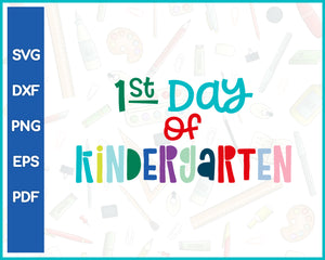 1st Day of Kindergarten Teacher Cut File For Cricut svg, dxf, png, eps, pdf Silhouette Printable Files