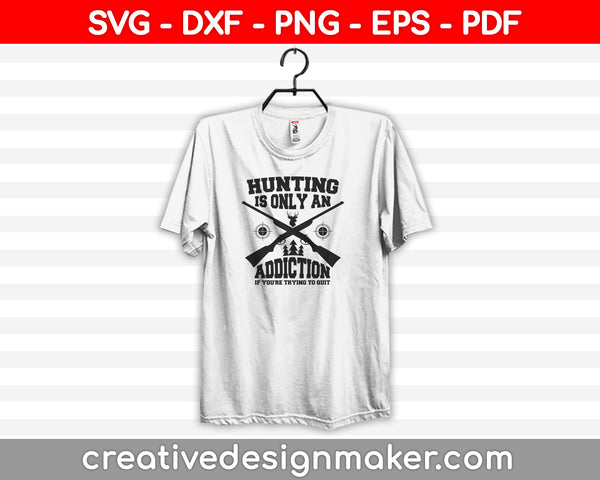 Hunting is only an addiction if you're trying to quit SVG PNG Cutting Printable Files