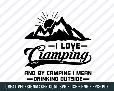 I Love Ciamping! And By Camping I Man Drinking Outside Svg, Camping Svg Dxf Png Eps Pdf Printable Files