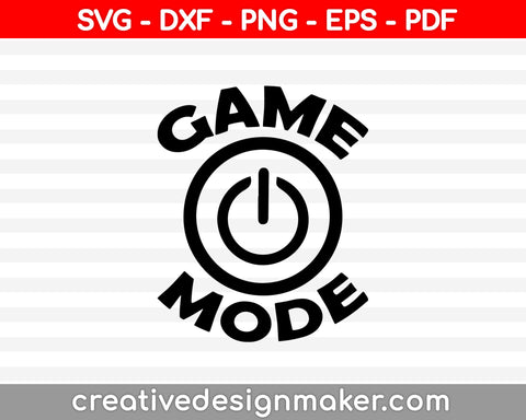 Game Mode svg, Game Mode svg design, video game Svg Dxf Png Eps Pdf Printable Files