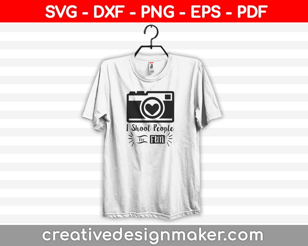I Shoot People for Fun SVG, Photography Cut File, Cute Camera Design, Photographer Saying, Funny Shirt Quote, dxf eps png, Silhouette Cricut, Photography Svg Dxf Png Eps Pdf Printable Files