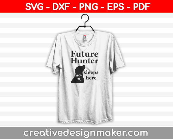 Future Hunter Sleeps Here SVG PNG Cutting Printable Files