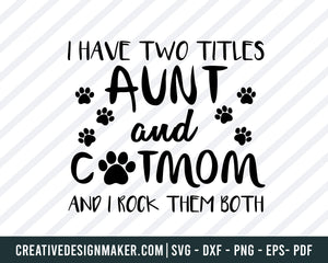Aunt & Cat Mom svg, I Have Two Titles - Aunt and Cat Mom and I Rock Them Both, Cut Files/ Mirrored jpeg, Printable png,, Cat Svg Dxf Png Eps Pdf Printable Files