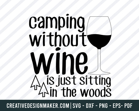 Camping  Without  Wine  Is Ust Sitting In The Woods Svg, Camping  Svg Dxf Png Eps Pdf Printable Files