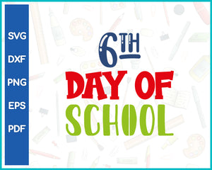 6th Day Of School Teacher Cut File For Cricut svg, dxf, png, eps, pdf Silhouette Printable Files