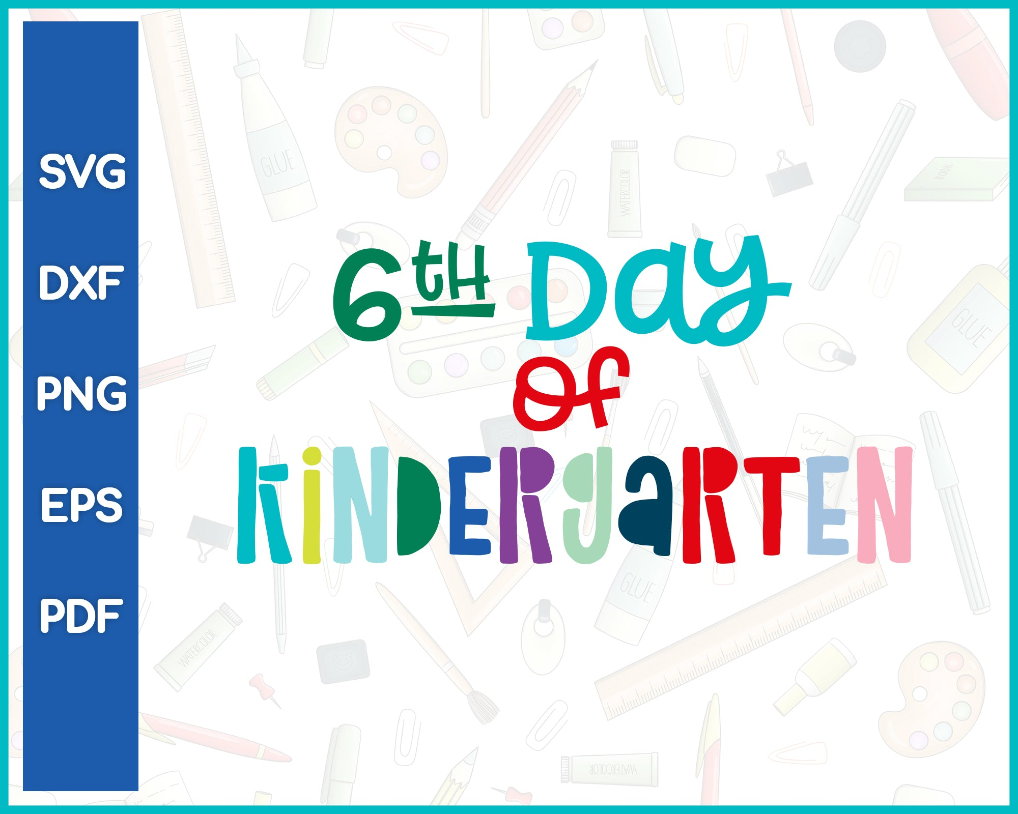6th Day of Kindergarten Teacher Cut File For Cricut svg, dxf, png, eps, pdf Silhouette Printable Files