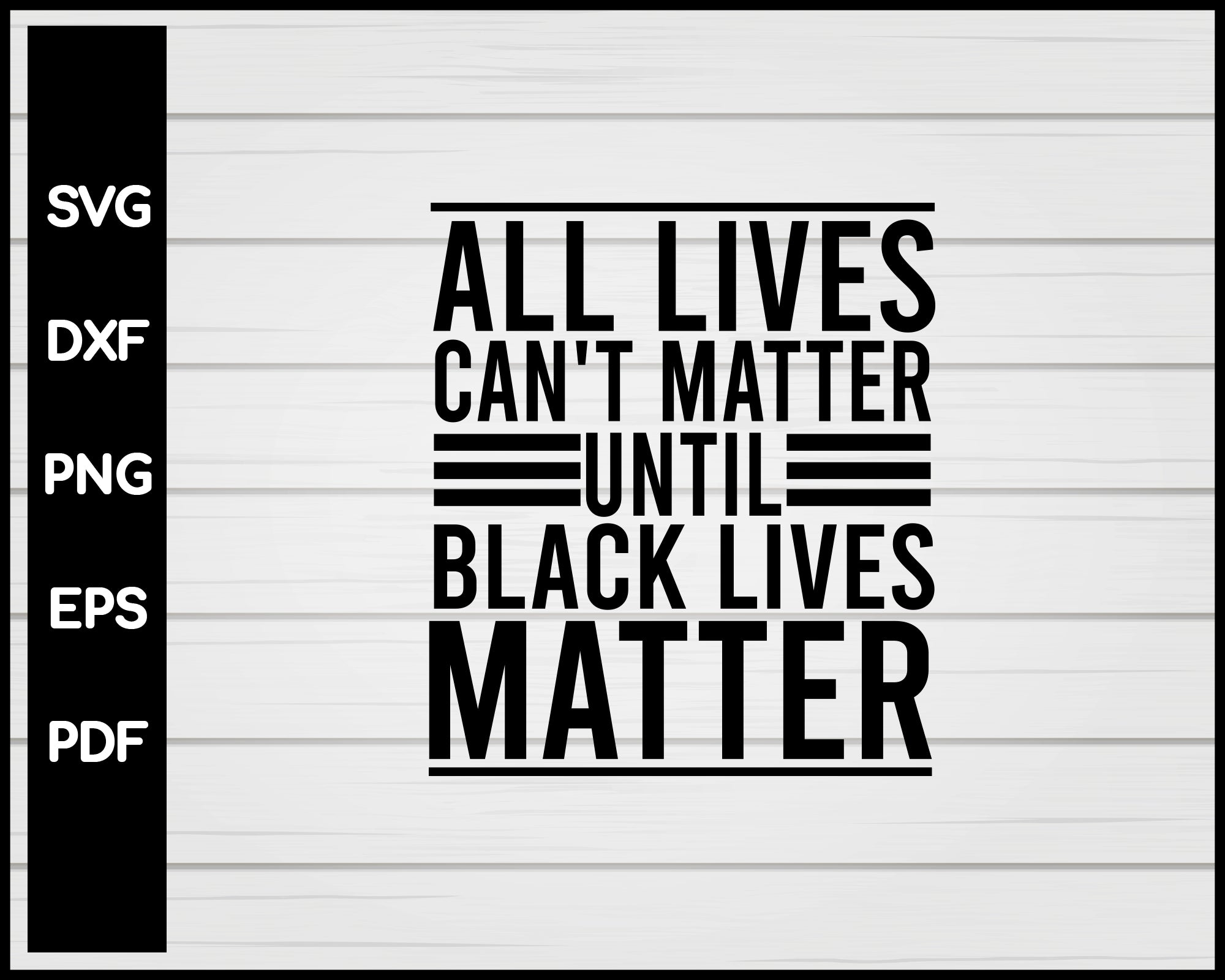All Lives Can't Matter Until Black Lives Matter Cut File For Cricut svg, dxf, png, eps, pdf Silhouette Printable Files