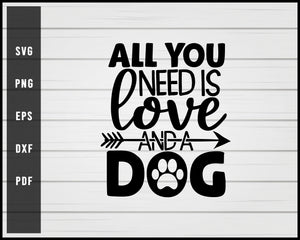 All You Need Is Love And A Dog Svg Png Creativedesignmaker