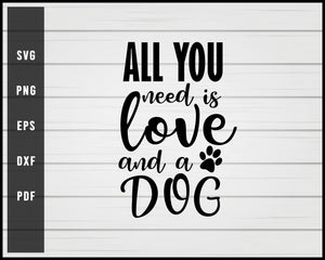 All you need love Dog svg png Silhouette Designs For Cricut And Printable Files