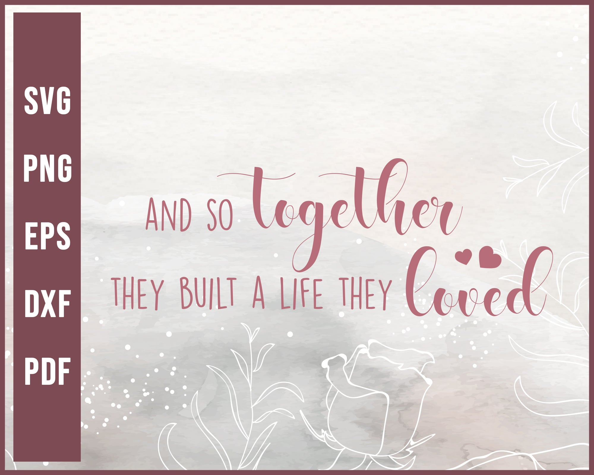 And So Together They Built A Life They Loved Wedding Svg Creativedesignmaker