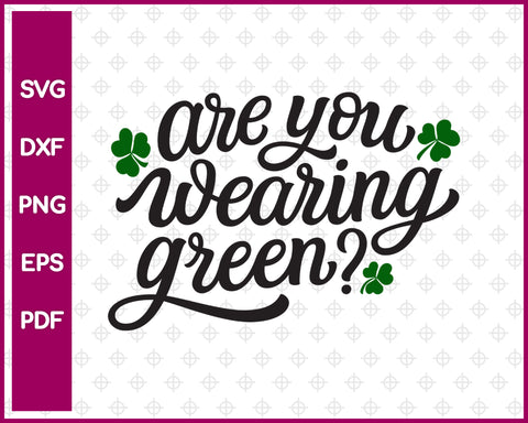 Are You Wearing Green Svg, St Patricks day Svg Dxf Png Eps Pdf Printable Files