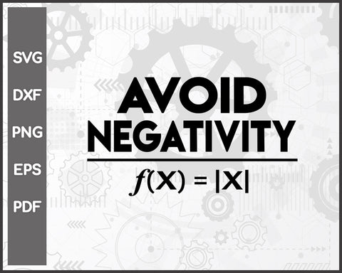 Avoid Negativity Funny Math Problem Engineer svg Cut File For Cricut Silhouette And eps png Printable Artworks